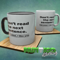 Dont read the next sentence, you rebel, I like you, Mug